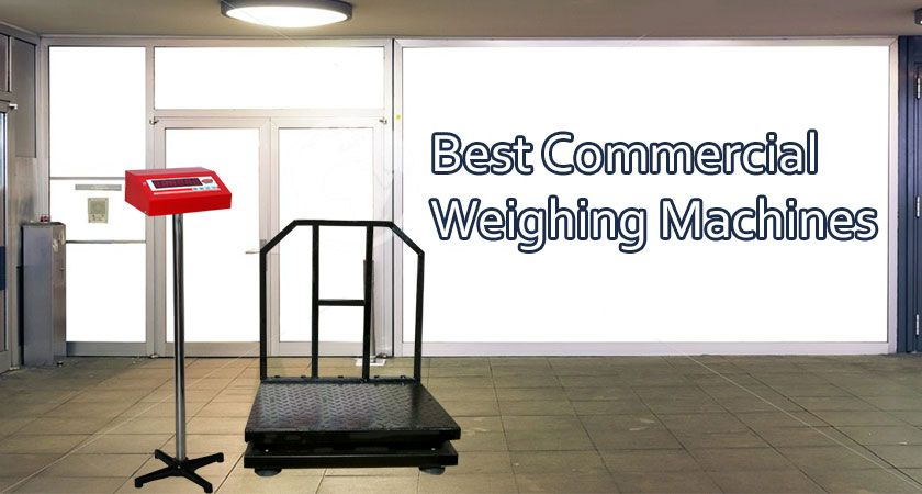 7 Best Commercial Weighing Machines of 2021 – Reviews and Buying Guide