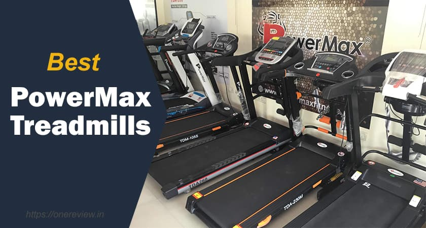 7 Best Powermax Treadmills in India for Home use 2021 – Reviews
